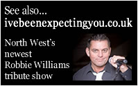 See also 'I've Been Expecting You', North Wests newest Robbie Williams tribute show...